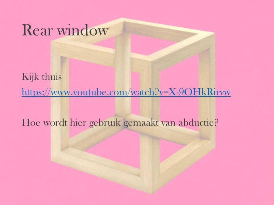 Rear window Kijk thuis https://www.youtube.com/watch?v=X-9OHkRiryw Hoe wordt hier gebruik gemaakt van abductie?