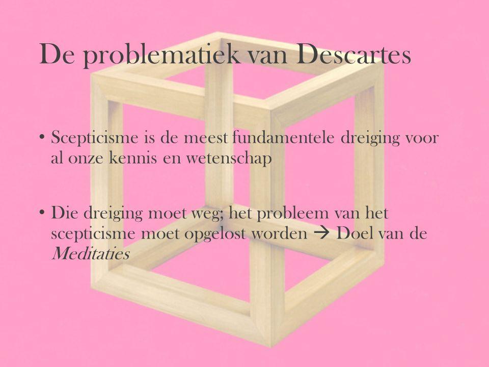 De problematiek van Descartes Scepticisme is de meest fundamentele dreiging voor al onze kennis en wetenschap Die dreiging moet weg; het probleem van