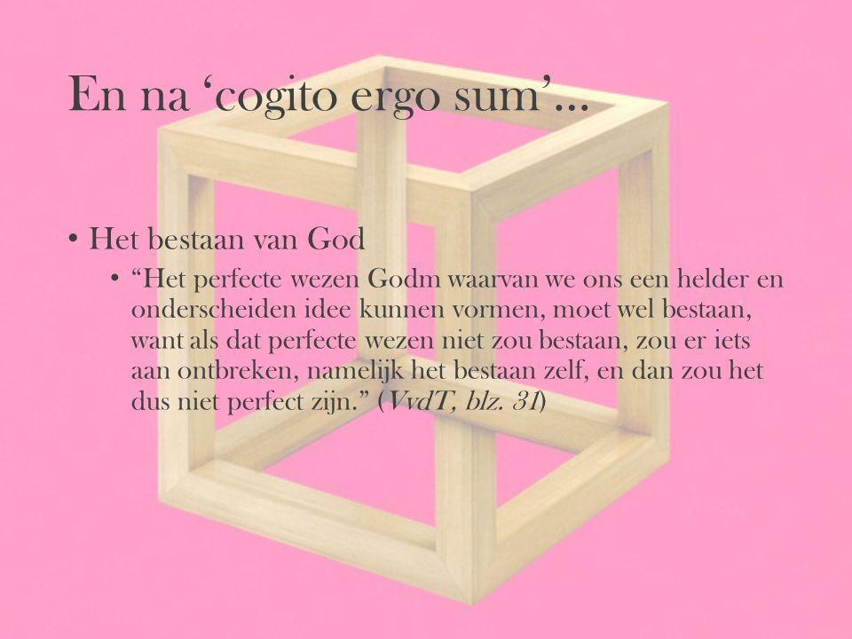 """En na 'cogito ergo sum'… Het bestaan van God """"Het perfecte wezen Godm waarvan we ons een helder en onderscheiden idee kunnen vormen, moet wel bestaan,"""