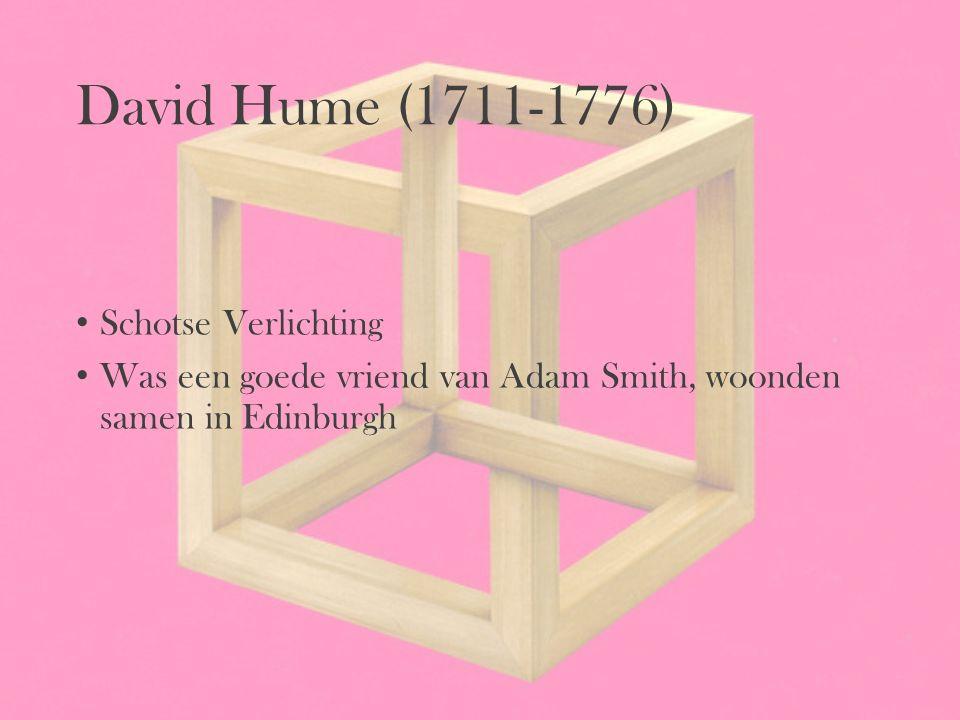 David Hume (1711-1776) Schotse Verlichting Was een goede vriend van Adam Smith, woonden samen in Edinburgh
