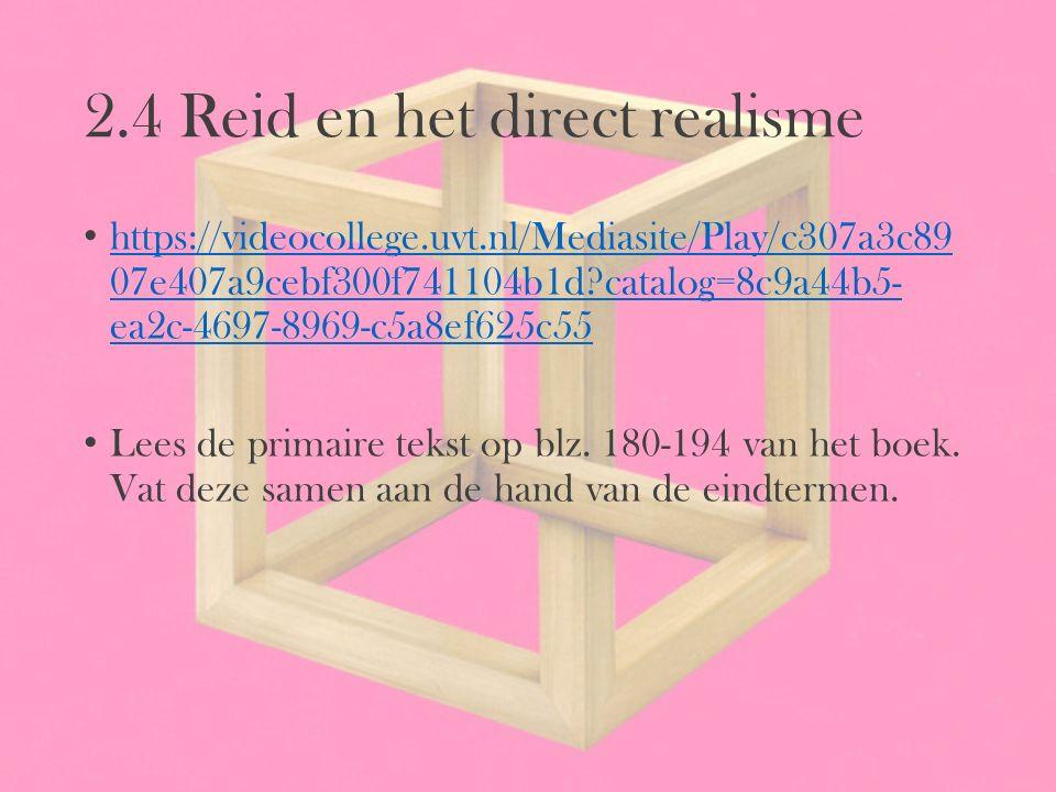 2.4 Reid en het direct realisme https://videocollege.uvt.nl/Mediasite/Play/c307a3c89 07e407a9cebf300f741104b1d?catalog=8c9a44b5- ea2c-4697-8969-c5a8ef