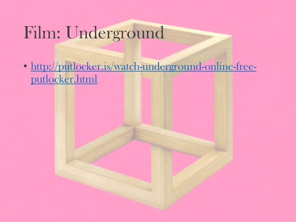 Film: Underground http://putlocker.is/watch-underground-online-free- putlocker.html http://putlocker.is/watch-underground-online-free- putlocker.html