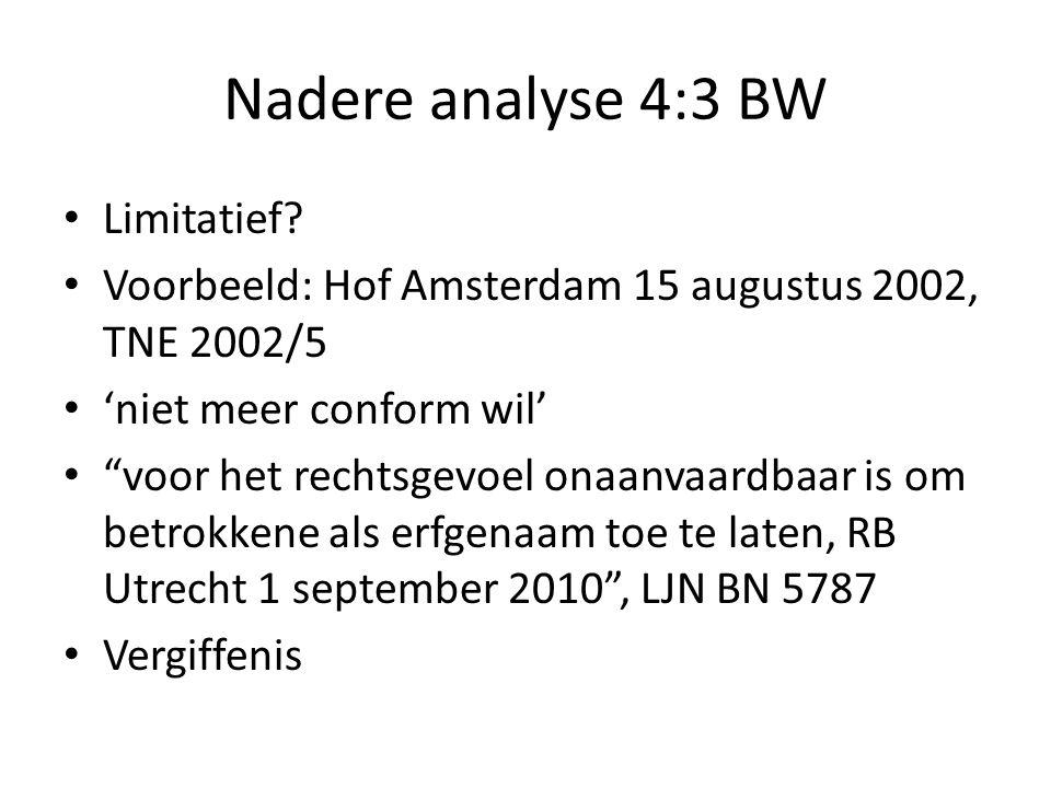 """Nadere analyse 4:3 BW Limitatief? Voorbeeld: Hof Amsterdam 15 augustus 2002, TNE 2002/5 'niet meer conform wil' """"voor het rechtsgevoel onaanvaardbaar"""