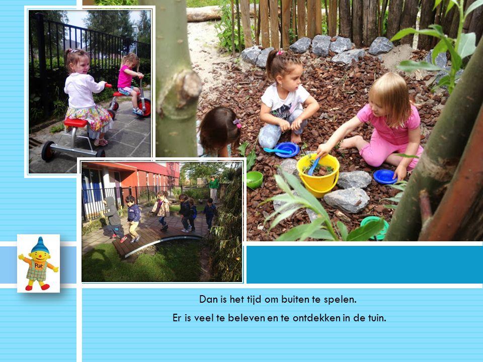 Dan is het tijd om buiten te spelen. Er is veel te beleven en te ontdekken in de tuin..