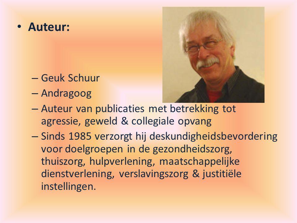 Auteur: – Geuk Schuur – Andragoog – Auteur van publicaties met betrekking tot agressie, geweld & collegiale opvang – Sinds 1985 verzorgt hij deskundigheidsbevordering voor doelgroepen in de gezondheidszorg, thuiszorg, hulpverlening, maatschappelijke dienstverlening, verslavingszorg & justitiële instellingen.