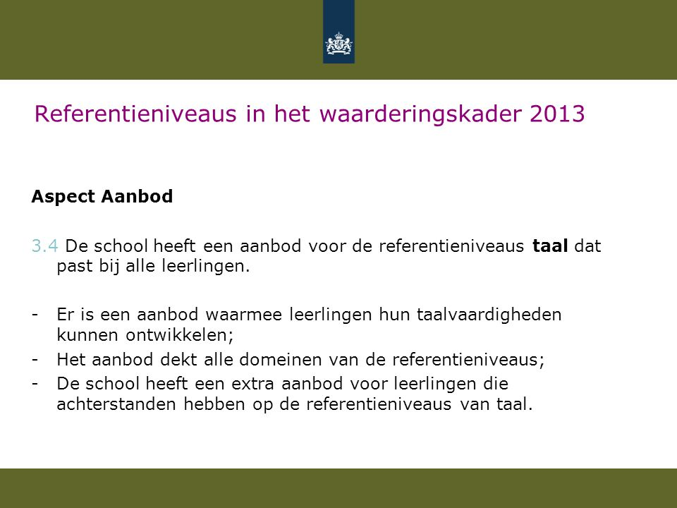Referentieniveaus in het waarderingskader 2013 Aspect Aanbod 3.4 De school heeft een aanbod voor de referentieniveaus taal dat past bij alle leerlingen.