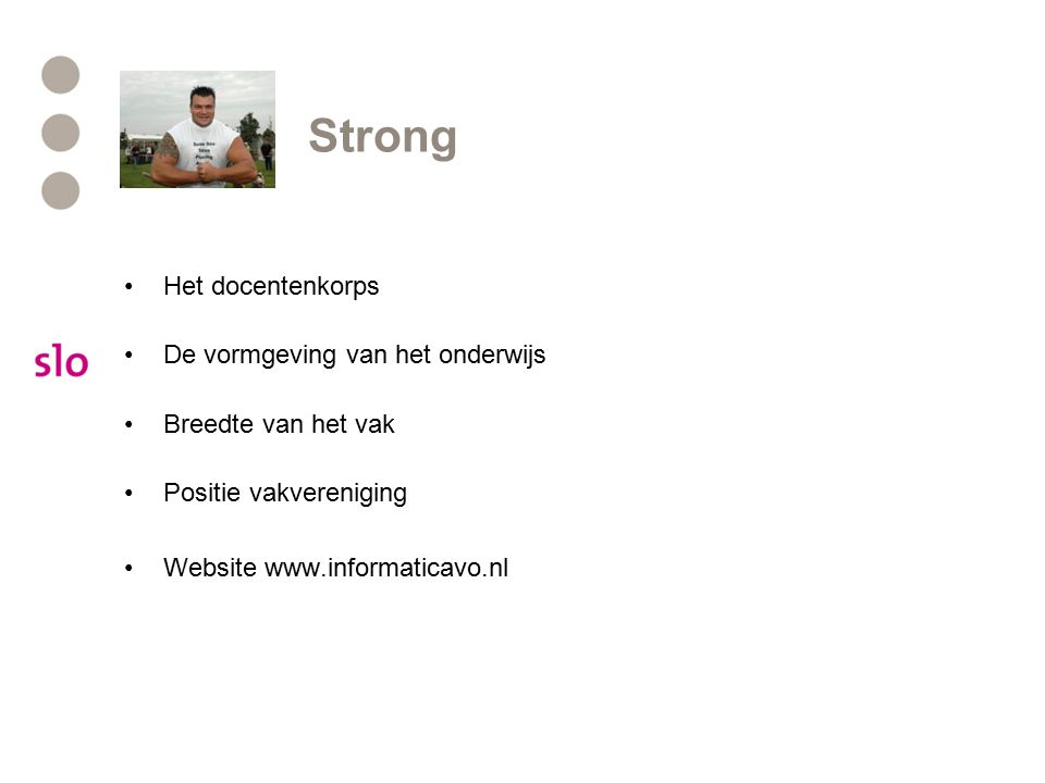 Strong Het docentenkorps De vormgeving van het onderwijs Breedte van het vak Positie vakvereniging Website www.informaticavo.nl