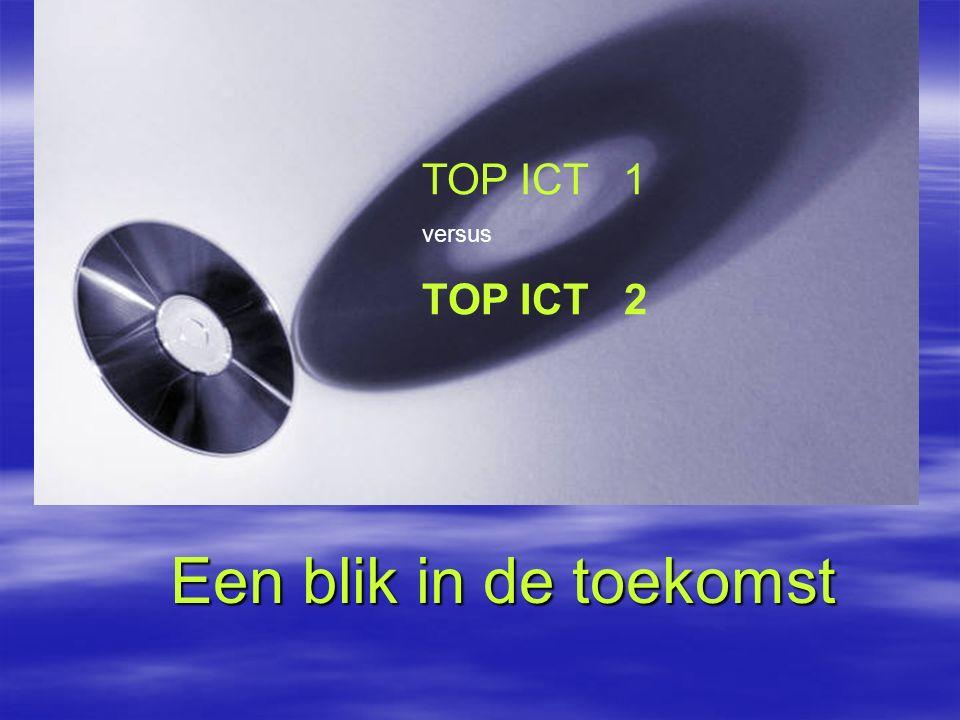 Een blik in de toekomst TOP ICT 1 versus TOP ICT 2