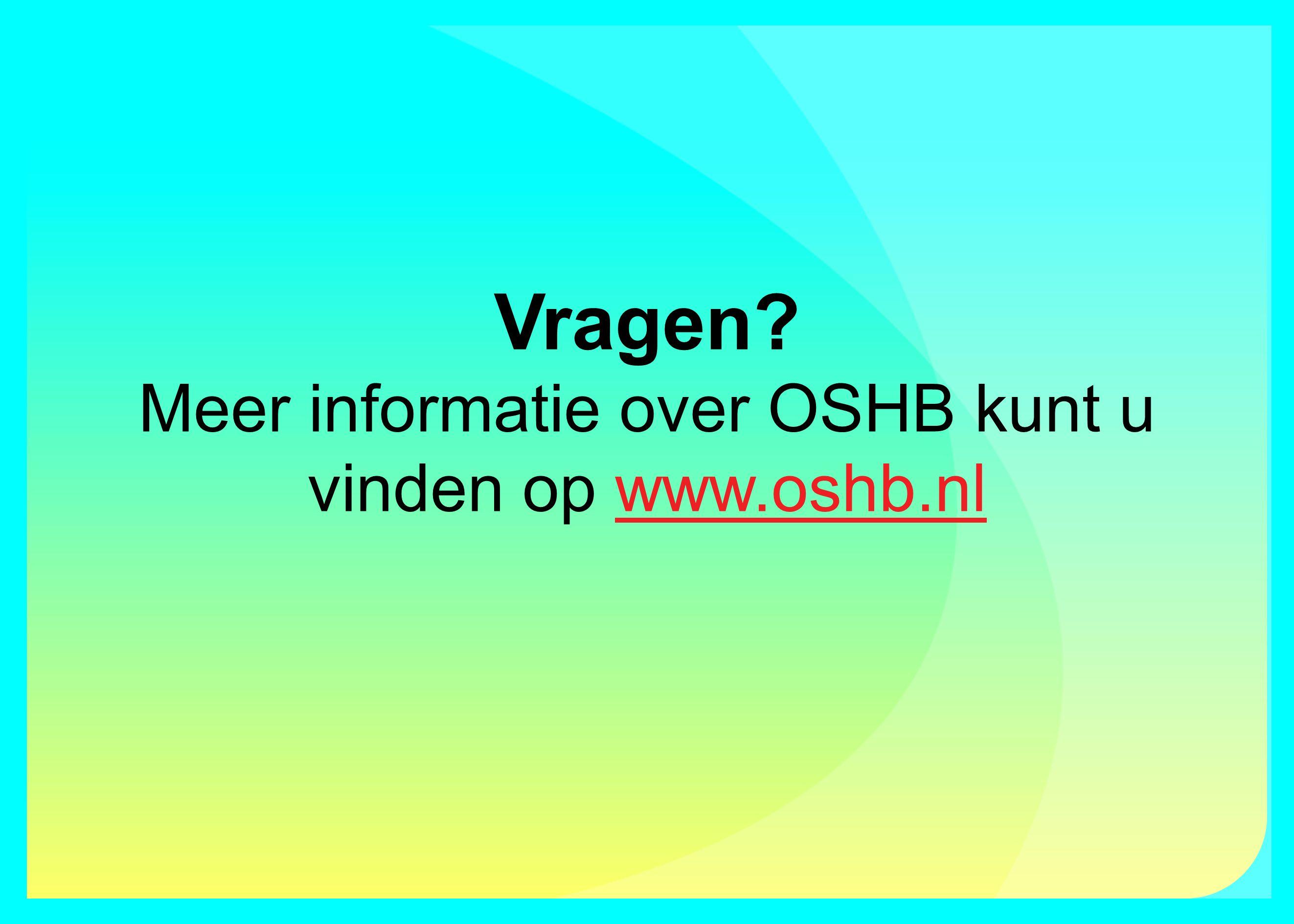 Vragen Meer informatie over OSHB kunt u vinden op www.oshb.nlwww.oshb.nl