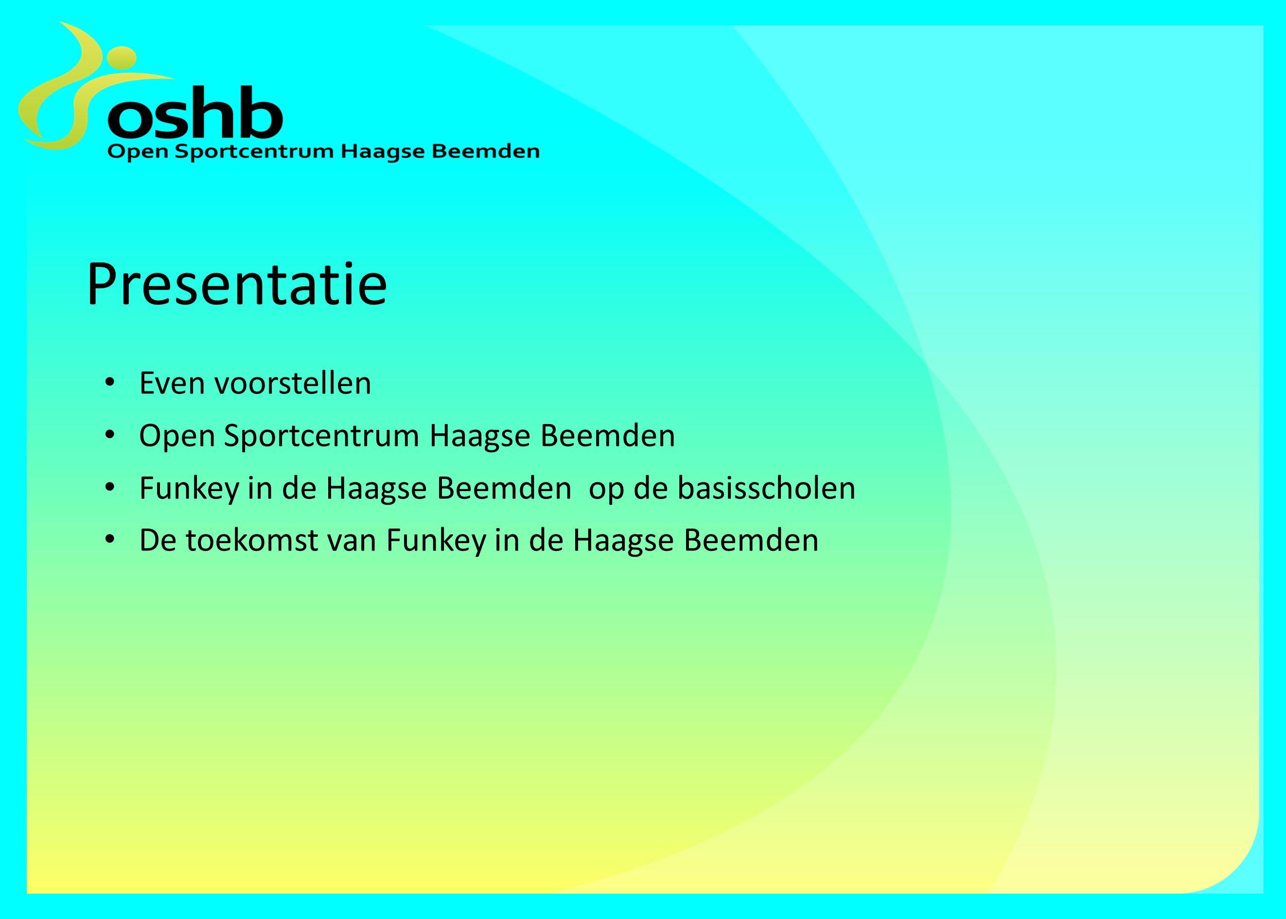 Presentatie Even voorstellen Open Sportcentrum Haagse Beemden Funkey in de Haagse Beemden op de basisscholen De toekomst van Funkey in de Haagse Beemden