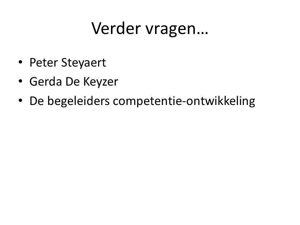 Verder vragen… Peter Steyaert Gerda De Keyzer De begeleiders competentie-ontwikkeling