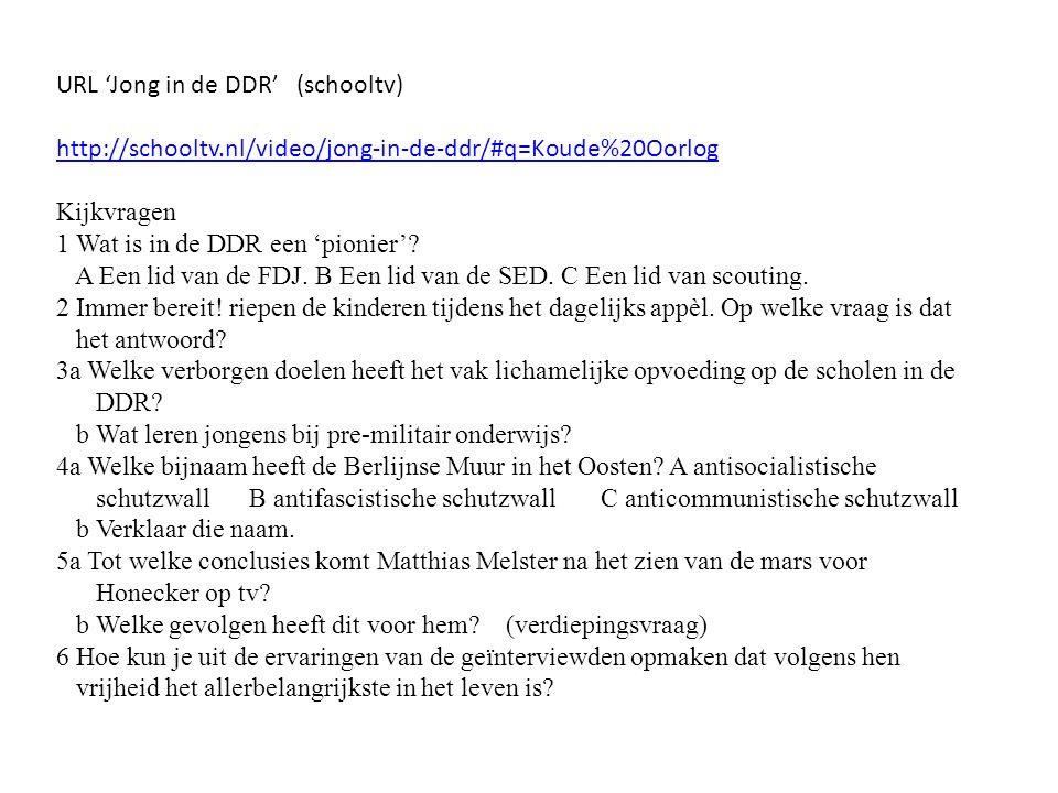 URL 'Jong in de DDR' (schooltv) http://schooltv.nl/video/jong-in-de-ddr/#q=Koude%20Oorlog Kijkvragen 1 Wat is in de DDR een 'pionier'.