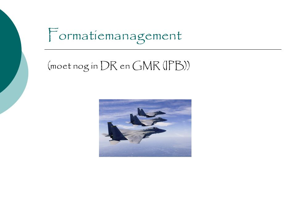 Formatiemanagement (moet nog in DR en GMR (IPB))