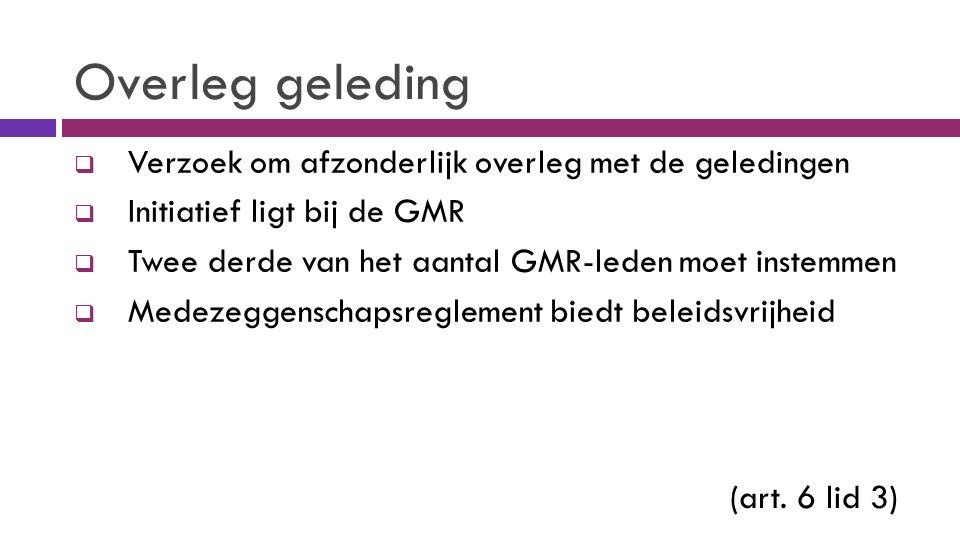 Overleg geleding  Verzoek om afzonderlijk overleg met de geledingen  Initiatief ligt bij de GMR  Twee derde van het aantal GMR-leden moet instemmen  Medezeggenschapsreglement biedt beleidsvrijheid (art.
