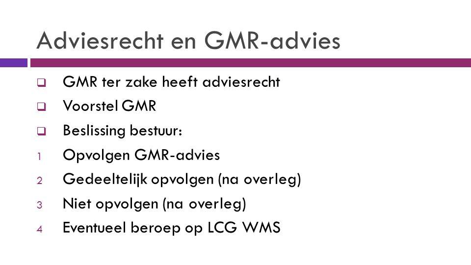 Adviesrecht en GMR-advies  GMR ter zake heeft adviesrecht  Voorstel GMR  Beslissing bestuur: 1 Opvolgen GMR-advies 2 Gedeeltelijk opvolgen (na overleg) 3 Niet opvolgen (na overleg) 4 Eventueel beroep op LCG WMS