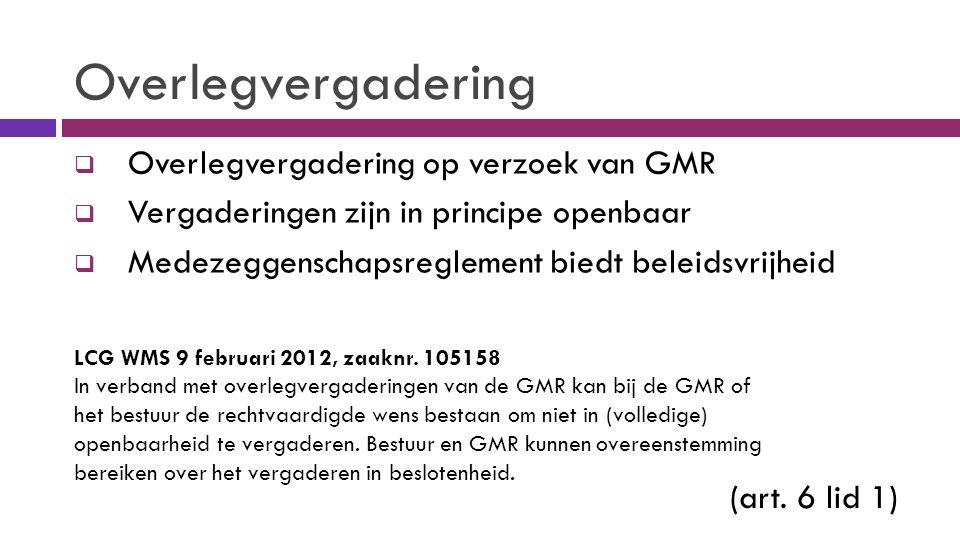 Overlegvergadering  Overlegvergadering op verzoek van GMR  Vergaderingen zijn in principe openbaar  Medezeggenschapsreglement biedt beleidsvrijheid (art.