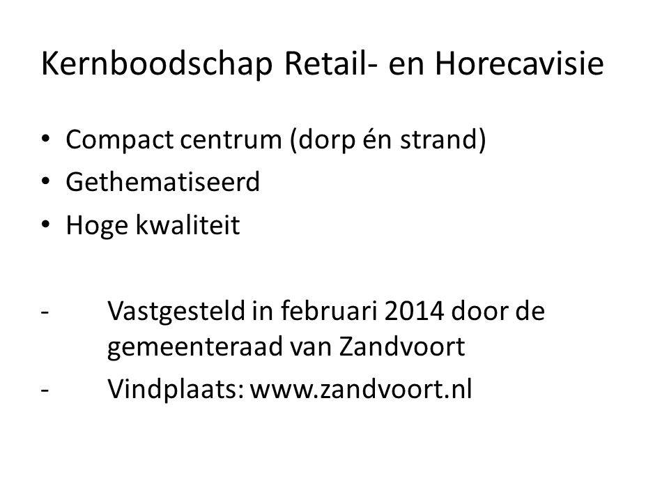 Kernboodschap Retail- en Horecavisie Compact centrum (dorp én strand) Gethematiseerd Hoge kwaliteit -Vastgesteld in februari 2014 door de gemeenteraad