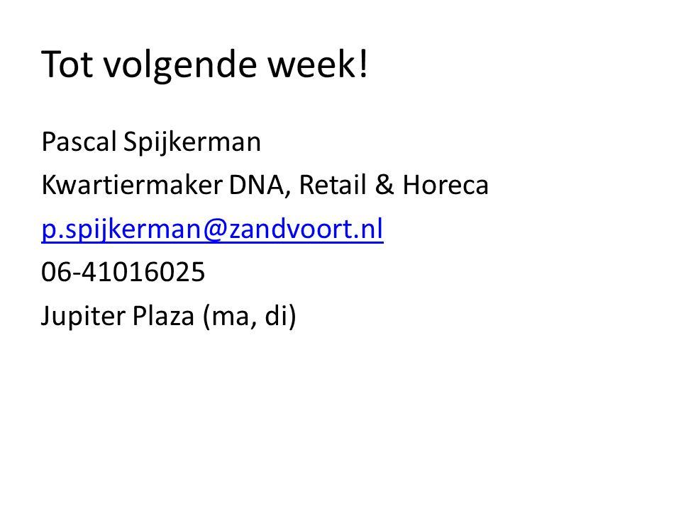 Tot volgende week! Pascal Spijkerman Kwartiermaker DNA, Retail & Horeca p.spijkerman@zandvoort.nl 06-41016025 Jupiter Plaza (ma, di)