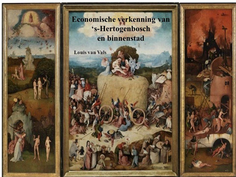 Economische verkenning van 's-Hertogenbosch en binnenstad Louis van Vals Economische verkenning van 's-Hertogenbosch en binnenstad Louis van Vals