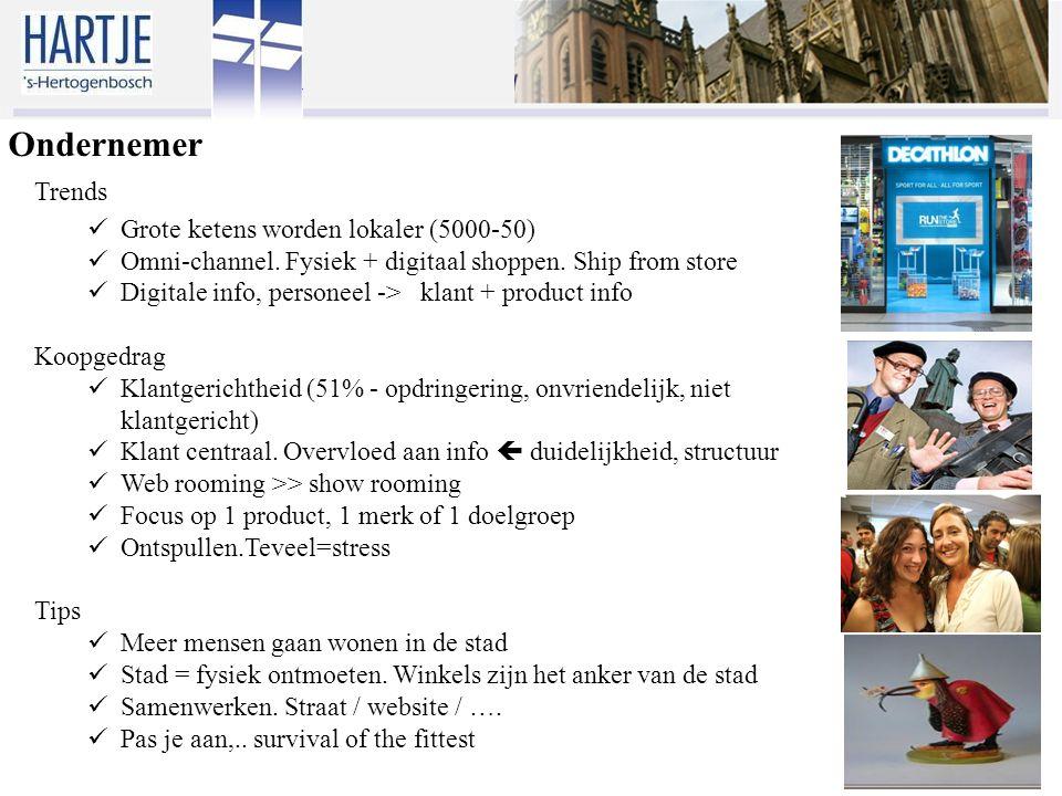 Ondernemer Trends Grote ketens worden lokaler (5000-50) Omni-channel. Fysiek + digitaal shoppen. Ship from store Digitale info, personeel -> klant + p