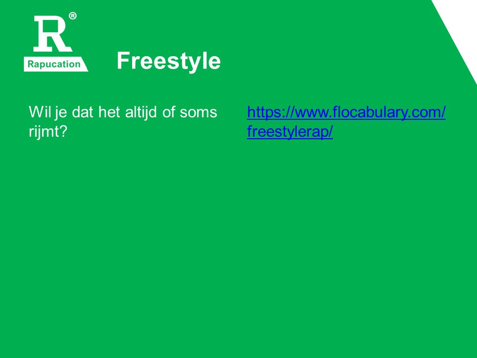 Freestyle Wil je dat het altijd of soms rijmt? https://www.flocabulary.com/ freestylerap/