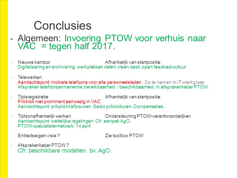 Conclusies - Algemeen: Invoering PTOW voor verhuis naar VAC = tegen half 2017.
