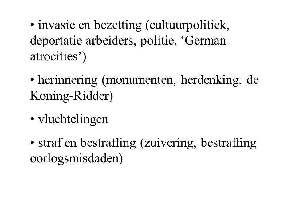 invasie en bezetting (cultuurpolitiek, deportatie arbeiders, politie, 'German atrocities') herinnering (monumenten, herdenking, de Koning-Ridder) vluchtelingen straf en bestraffing (zuivering, bestraffing oorlogsmisdaden)