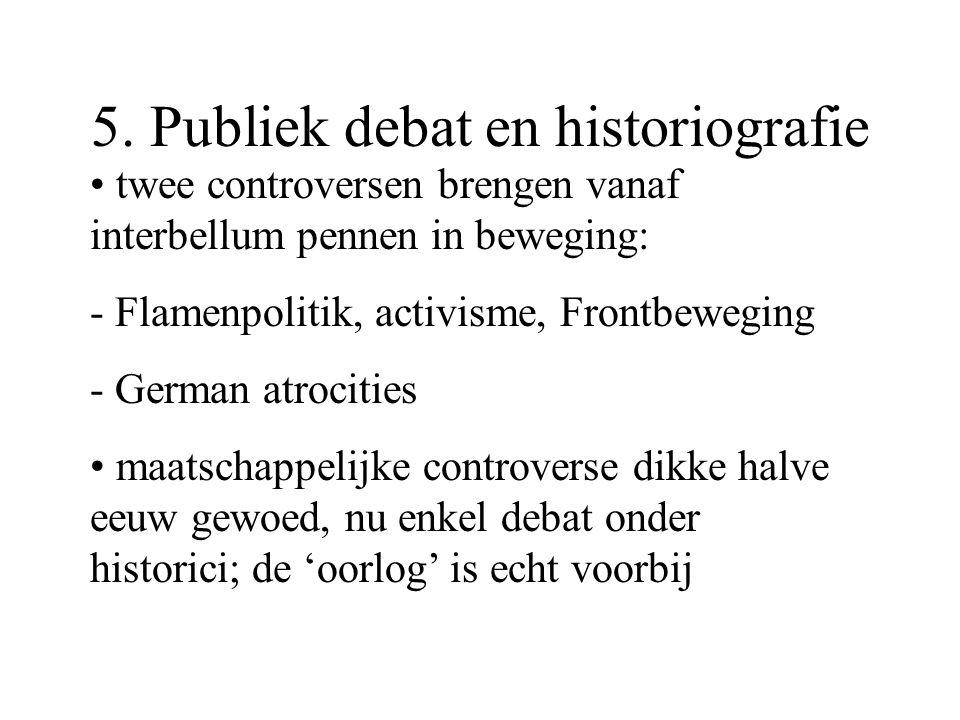 5. Publiek debat en historiografie twee controversen brengen vanaf interbellum pennen in beweging: - Flamenpolitik, activisme, Frontbeweging - German