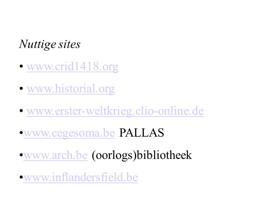 Nuttige sites www.crid1418.org www.historial.org www.erster-weltkrieg.clio-online.de www.cegesoma.be PALLASwww.cegesoma.be www.arch.be (oorlogs)bibliotheekwww.arch.be www.inflandersfield.be