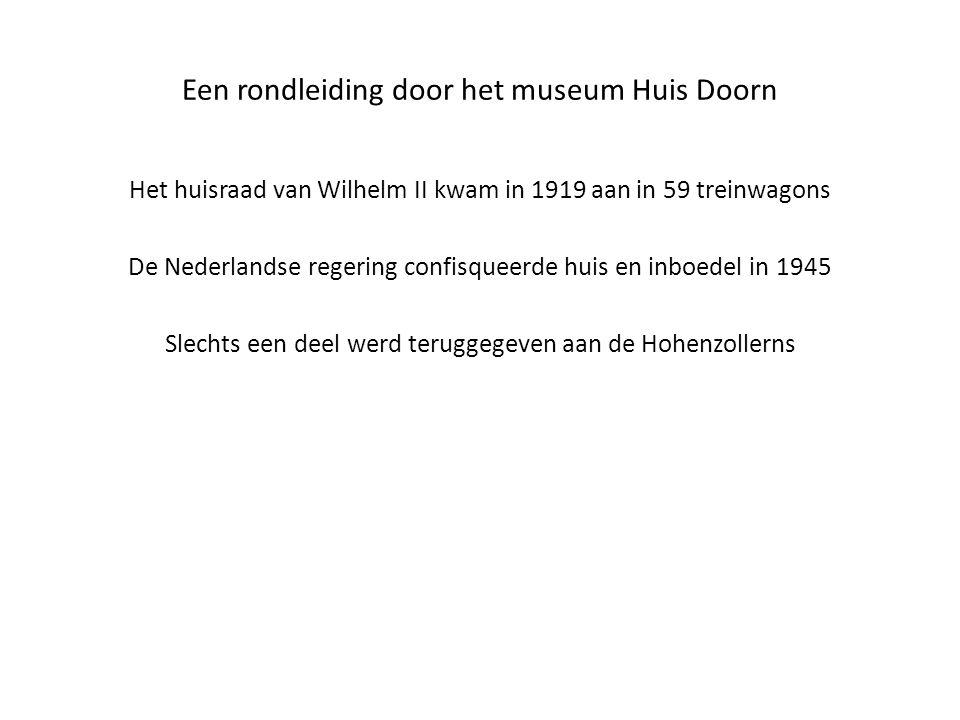 Een rondleiding door het museum Huis Doorn Het huisraad van Wilhelm II kwam in 1919 aan in 59 treinwagons De Nederlandse regering confisqueerde huis en inboedel in 1945 Slechts een deel werd teruggegeven aan de Hohenzollerns