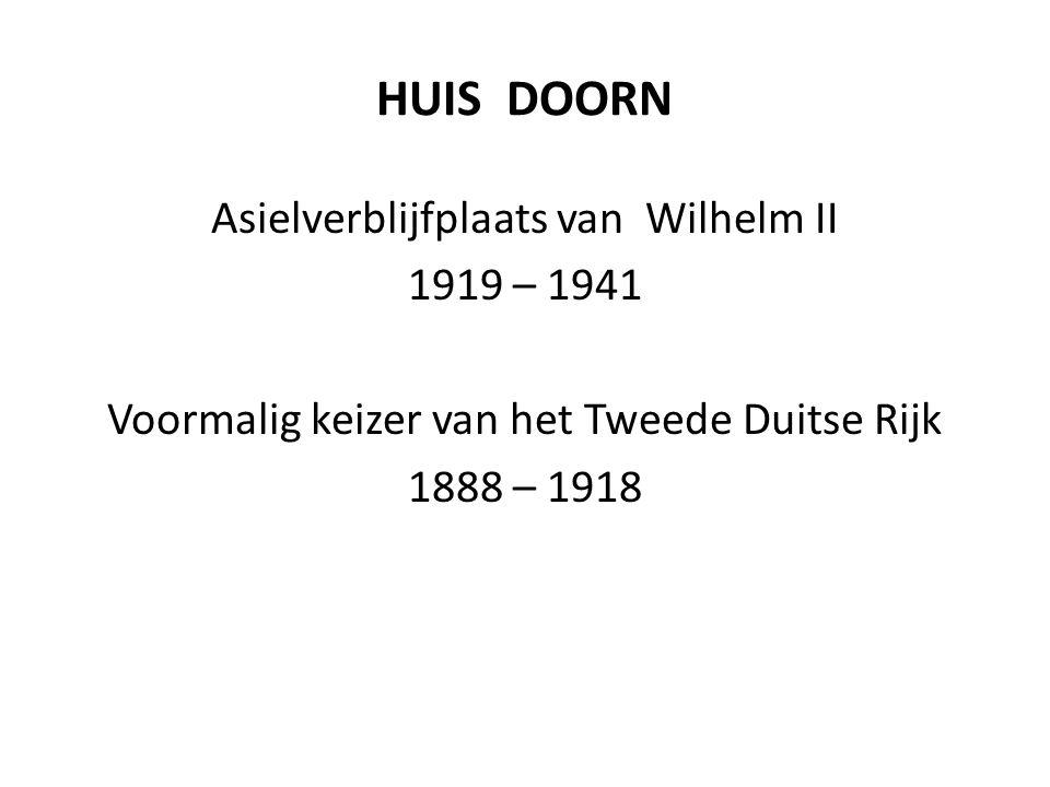 HUIS DOORN Asielverblijfplaats van Wilhelm II 1919 – 1941 Voormalig keizer van het Tweede Duitse Rijk 1888 – 1918