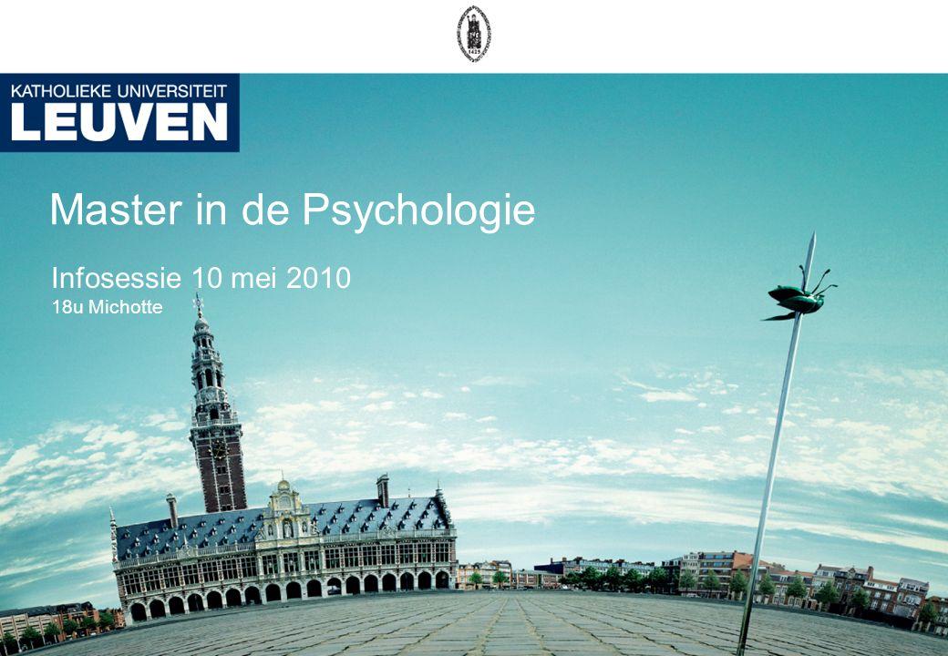 Master in de Psychologie Infosessie 10 mei 2010 18u Michotte