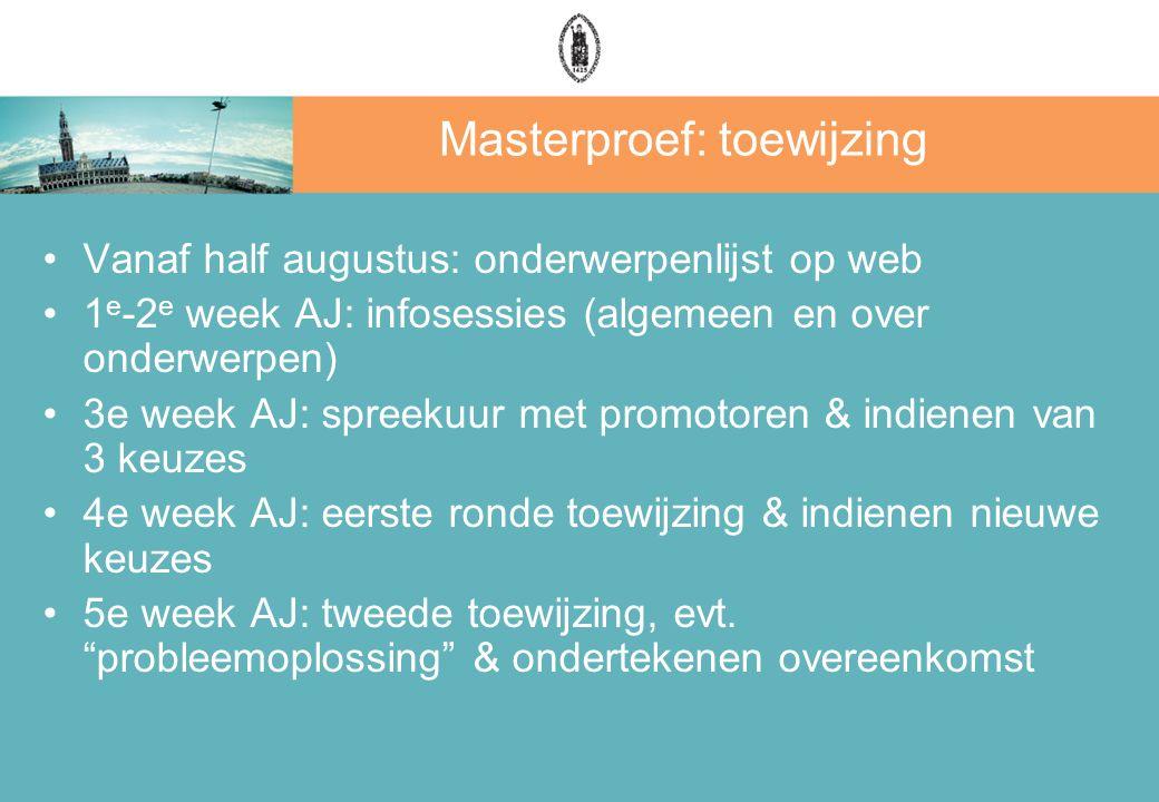 Masterproef: toewijzing Vanaf half augustus: onderwerpenlijst op web 1 e -2 e week AJ: infosessies (algemeen en over onderwerpen) 3e week AJ: spreekuu