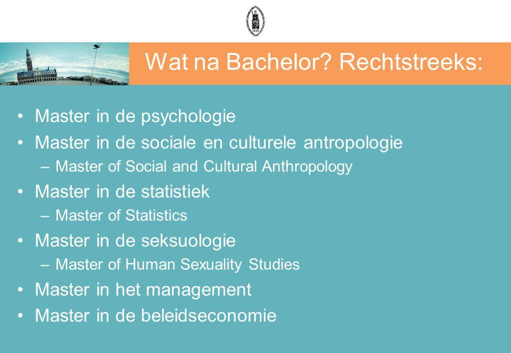 Wat na Bachelor? Rechtstreeks: Master in de psychologie Master in de sociale en culturele antropologie –Master of Social and Cultural Anthropology Mas
