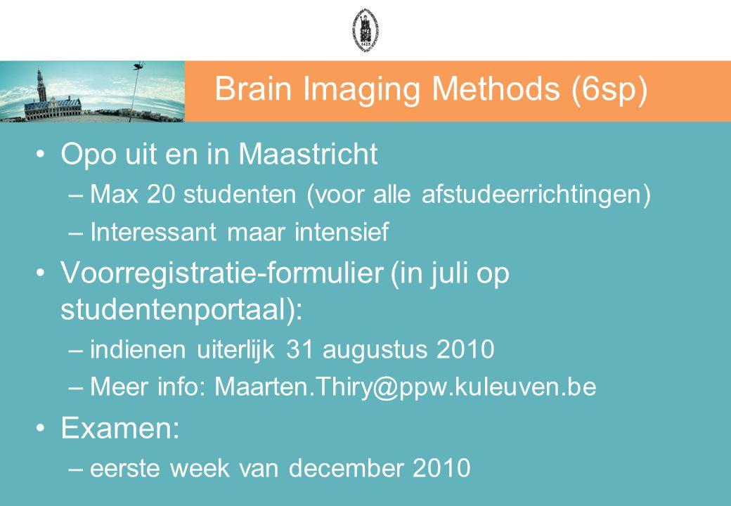 Brain Imaging Methods (6sp) Opo uit en in Maastricht –Max 20 studenten (voor alle afstudeerrichtingen) –Interessant maar intensief Voorregistratie-for