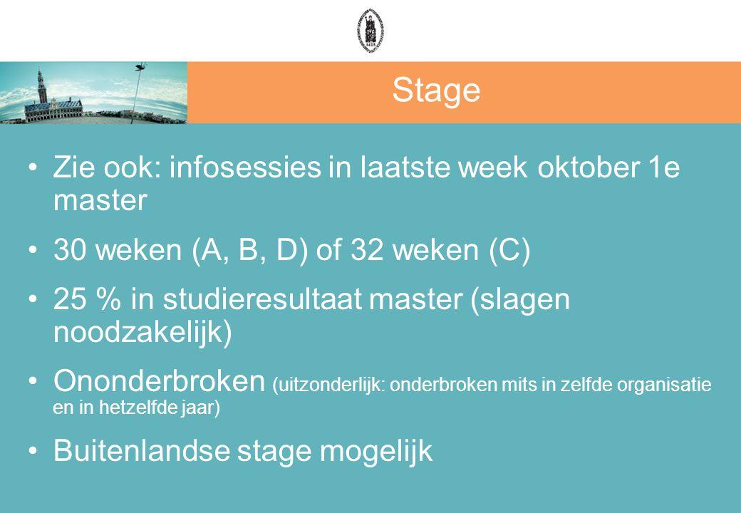 Zie ook: infosessies in laatste week oktober 1e master 30 weken (A, B, D) of 32 weken (C) 25 % in studieresultaat master (slagen noodzakelijk) Ononder