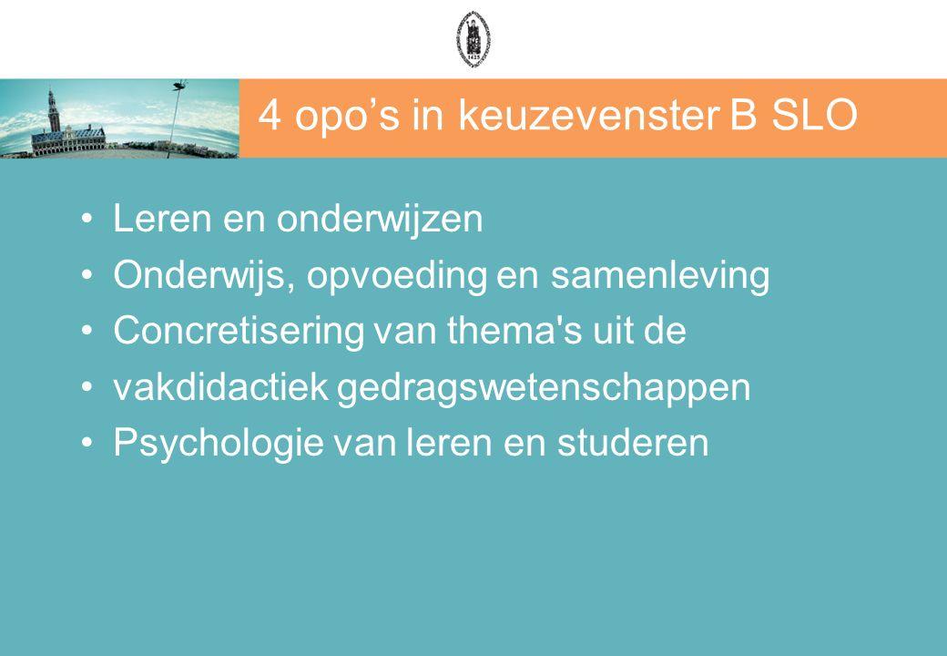 4 opo's in keuzevenster B SLO Leren en onderwijzen Onderwijs, opvoeding en samenleving Concretisering van thema s uit de vakdidactiek gedragswetenschappen Psychologie van leren en studeren