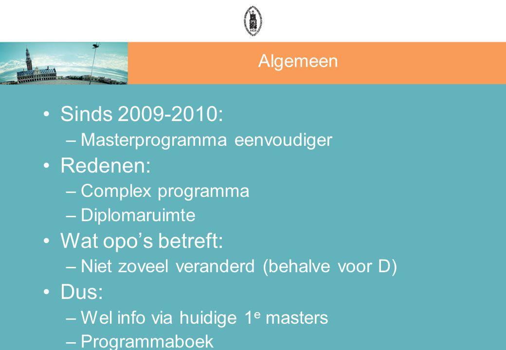 Algemeen Sinds 2009-2010: –Masterprogramma eenvoudiger Redenen: –Complex programma –Diplomaruimte Wat opo's betreft: –Niet zoveel veranderd (behalve voor D) Dus: –Wel info via huidige 1 e masters –Programmaboek