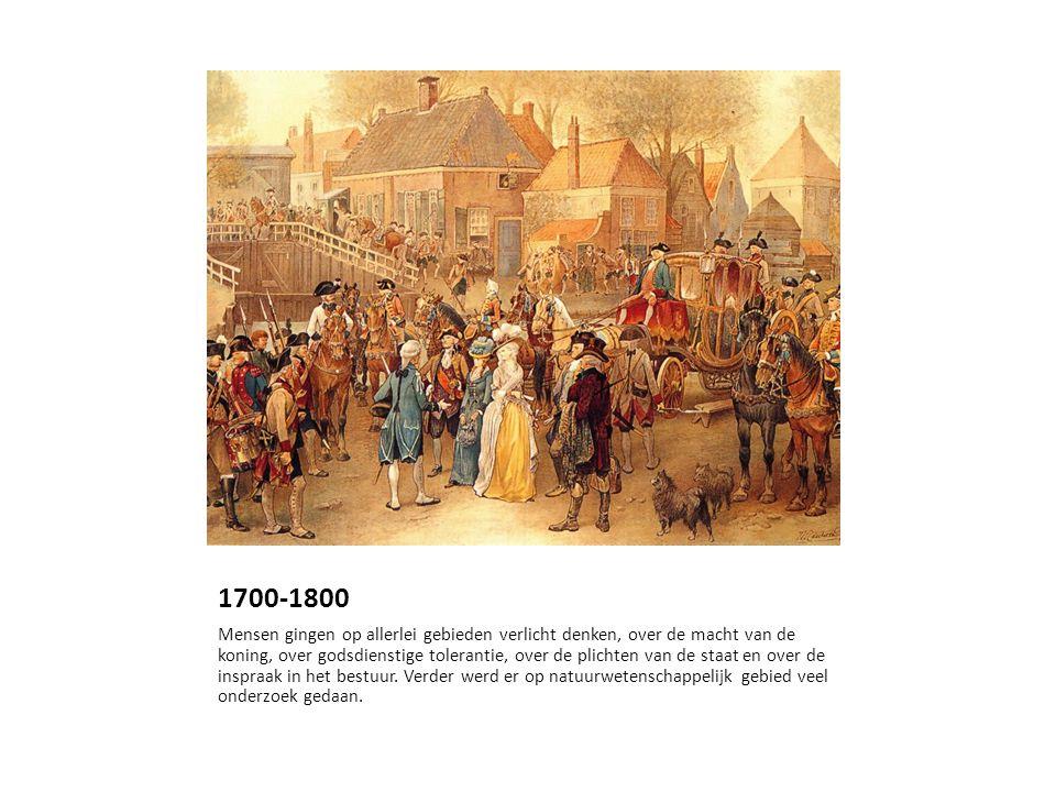 1700-1800 Mensen gingen op allerlei gebieden verlicht denken, over de macht van de koning, over godsdienstige tolerantie, over de plichten van de staat en over de inspraak in het bestuur.
