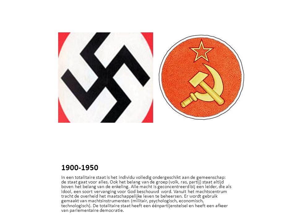 1900-1950 In een totalitaire staat is het individu volledig ondergeschikt aan de gemeenschap: de staat gaat voor alles.