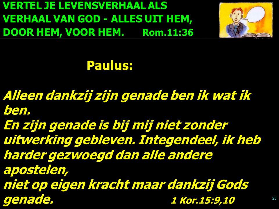 VERTEL JE LEVENSVERHAAL ALS VERHAAL VAN GOD - ALLES UIT HEM, DOOR HEM, VOOR HEM. Rom.11:36 23
