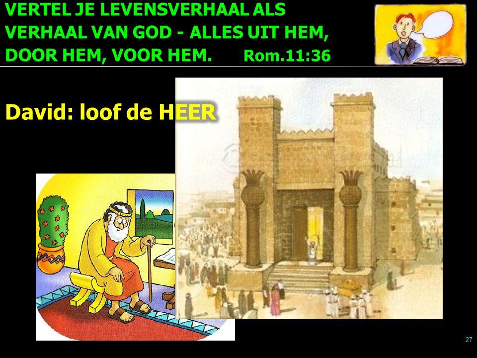 VERTEL JE LEVENSVERHAAL ALS VERHAAL VAN GOD - ALLES UIT HEM, DOOR HEM, VOOR HEM. Rom.11:36 27