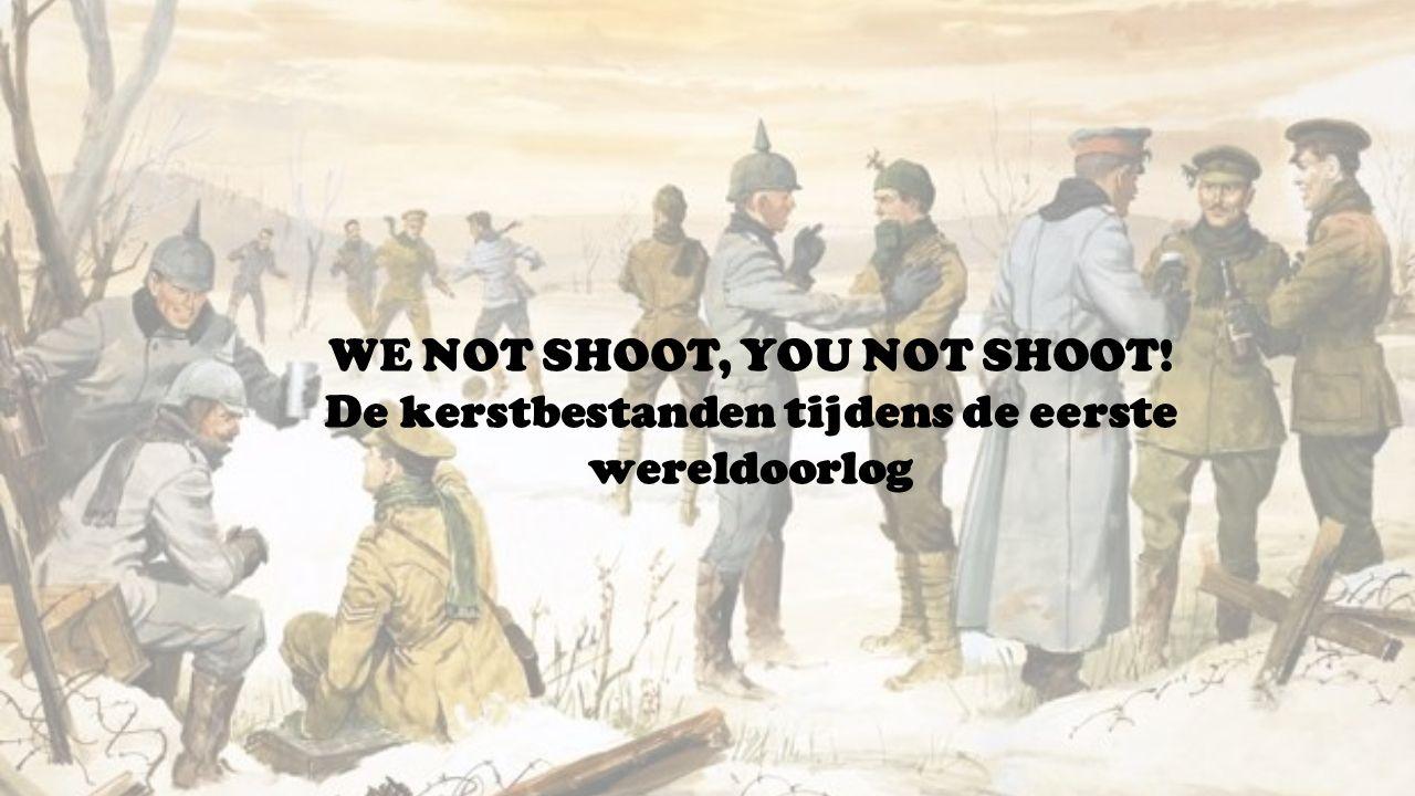 WE NOT SHOOT, YOU NOT SHOOT! De kerstbestanden tijdens de eerste wereldoorlog