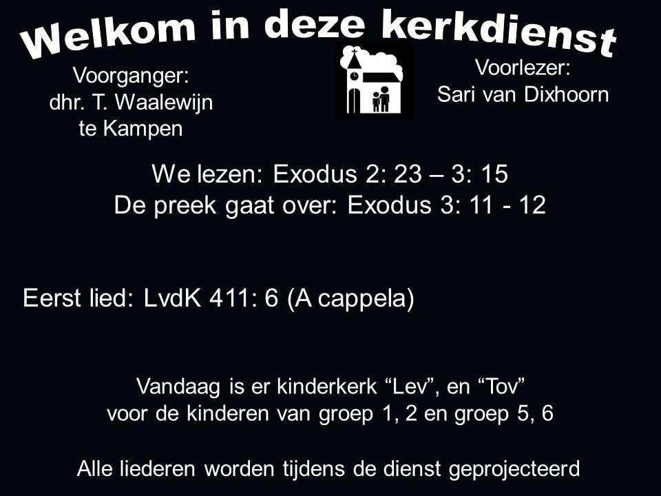 We lezen: Exodus 2: 23 – 3: 15 De preek gaat over: Exodus 3: 11 - 12 Voorganger: dhr.