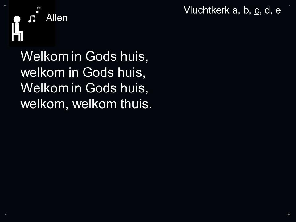 .... Welkom in Gods huis, welkom in Gods huis, Welkom in Gods huis, welkom, welkom thuis.