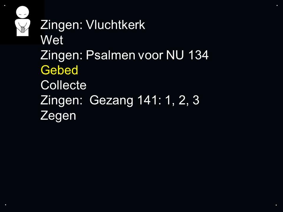 .... Zingen: Vluchtkerk Wet Zingen: Psalmen voor NU 134 Gebed Collecte Zingen: Gezang 141: 1, 2, 3 Zegen