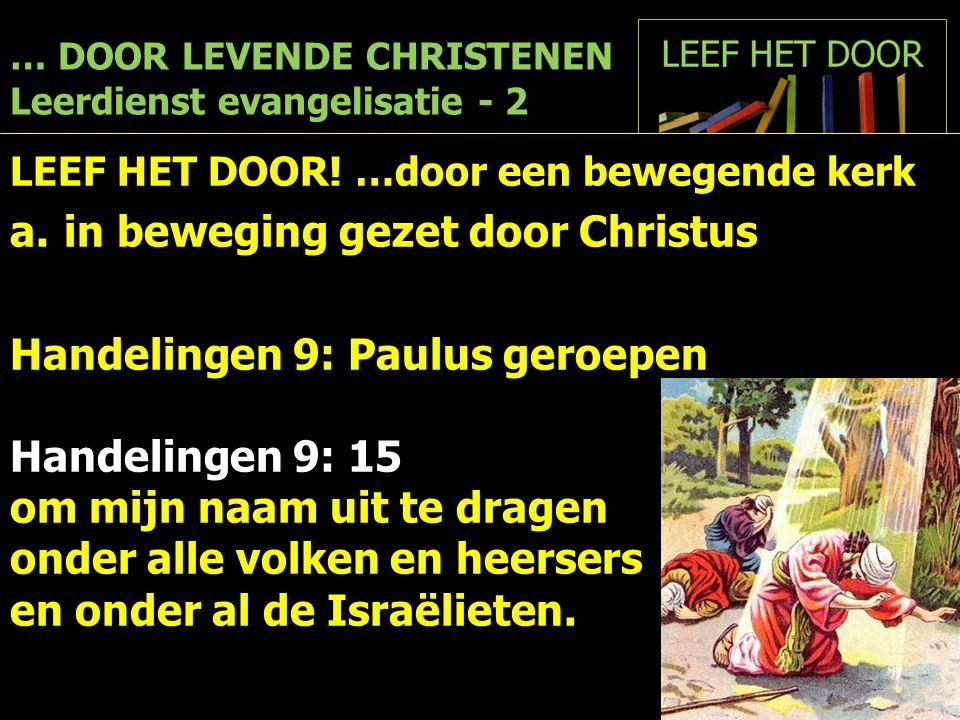… DOOR LEVENDE CHRISTENEN Leerdienst evangelisatie - 2 LEEF HET DOOR! …door een bewegende kerk a.in beweging gezet door Christus Handelingen 9: Paulus