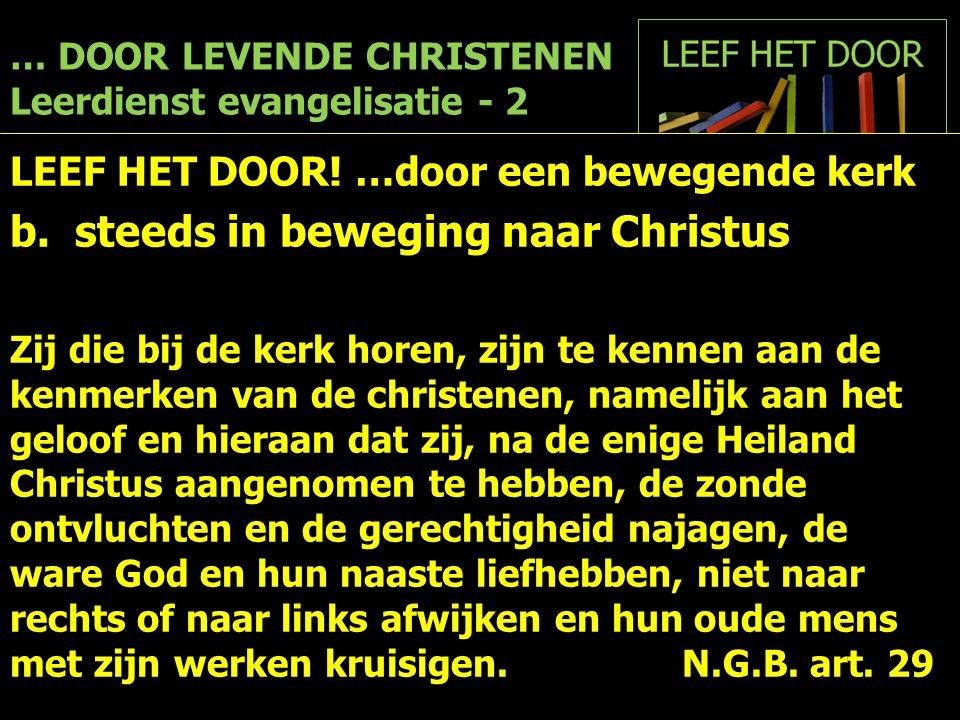 … DOOR LEVENDE CHRISTENEN Leerdienst evangelisatie - 2 LEEF HET DOOR! …door een bewegende kerk b. steeds in beweging naar Christus Zij die bij de kerk