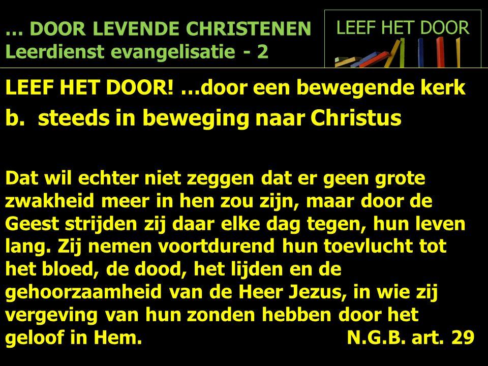 … DOOR LEVENDE CHRISTENEN Leerdienst evangelisatie - 2 LEEF HET DOOR! …door een bewegende kerk b. steeds in beweging naar Christus Dat wil echter niet