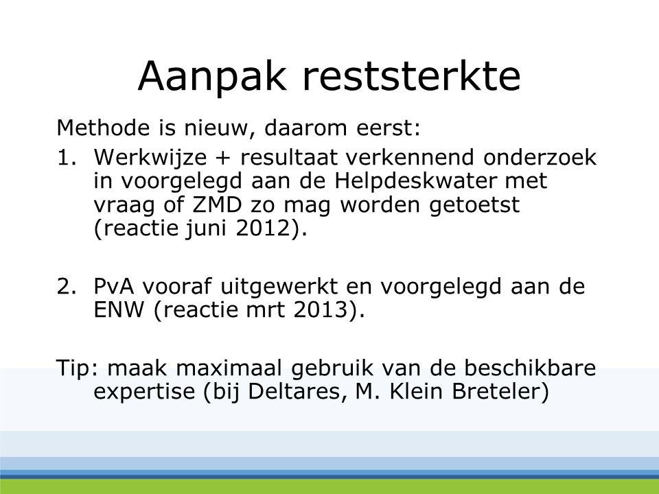 Aanpak reststerkte Methode is nieuw, daarom eerst: 1.Werkwijze + resultaat verkennend onderzoek in voorgelegd aan de Helpdeskwater met vraag of ZMD zo